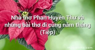 Nhà thơ Phan Huyền Thư và những bài thơ đi cùng năm tháng (Tiếp)
