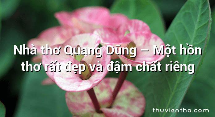 Nhà thơ Quang Dũng – Một hồn thơ rất đẹp và đậm chất riêng