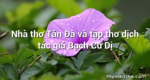 Nhà thơ Tản Đà và tập thơ dịch tác giả Bạch Cư Dị