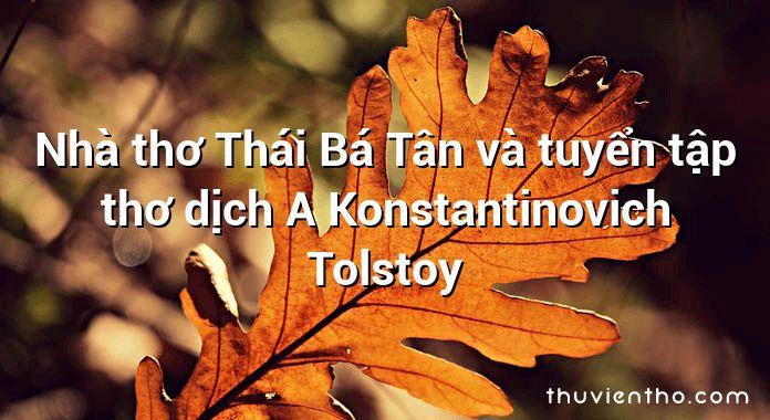 Nhà thơ Thái Bá Tân và tuyển tập thơ dịch A Konstantinovich Tolstoy