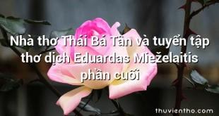 Nhà thơ Thái Bá Tân và tuyển tập thơ dịch Eduardas Mieželaitis phần cuối