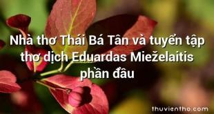 Nhà thơ Thái Bá Tân và tuyển tập thơ dịch Eduardas Mieželaitis phần đầu