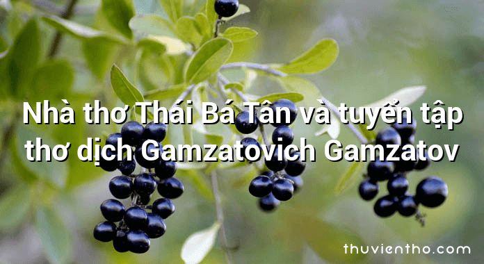 Nhà thơ Thái Bá Tân và tuyển tập thơ dịch Gamzatovich Gamzatov