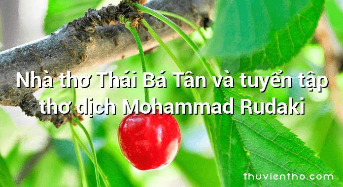 Nhà thơ Thái Bá Tân và tuyển tập thơ dịch Mohammad Rudaki
