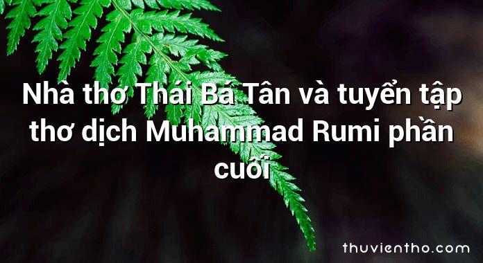 Nhà thơ Thái Bá Tân và tuyển tập thơ dịch Muhammad Rumi phần cuối