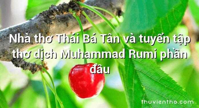 Nhà thơ Thái Bá Tân và tuyển tập thơ dịch Muhammad Rumi phần đầu