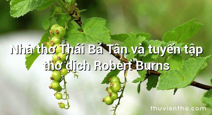 Nhà thơ Thái Bá Tân và tuyển tập thơ dịch Robert Burns