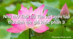 Nhà thơ Thái Bá Tân và tuyển tập thơ dịch tác giả khác phần 3