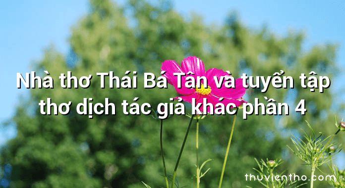Nhà thơ Thái Bá Tân và tuyển tập thơ dịch tác giả khác phần 4