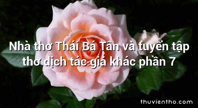 Nhà thơ Thái Bá Tân và tuyển tập thơ dịch tác giả khác phần 7
