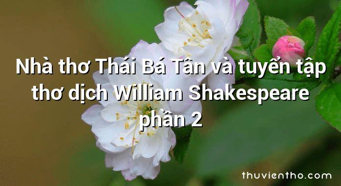 Nhà thơ Thái Bá Tân và tuyển tập thơ dịch William Shakespeare phần 2
