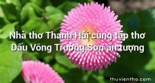 Nhà thơ Thanh Hải cùng tập thơ Dấu Võng Trường Sơn ấn tượng