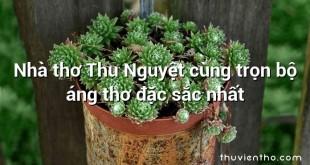 Nhà thơ Thu Nguyệt cùng trọn bộ áng thơ đặc sắc nhất