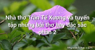 Nhà thơ Trần Tế Xương và tuyển tập những bài thơ hay đặc sắc phần 2