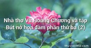 Nhà thơ Vũ Hoàng Chương và tập Bút nở hoa đàm phần thứ ba (2)