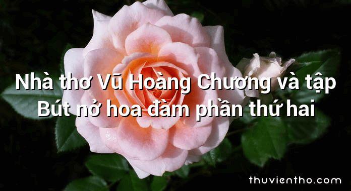 Nhà thơ Vũ Hoàng Chương và tập Bút nở hoa đàm phần thứ hai