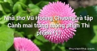 Nhà thơ Vũ Hoàng Chương và tập Cành mai trắng mộng phần Thi phẩm (1)