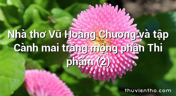 Nhà thơ Vũ Hoàng Chương và tập Cành mai trắng mộng phần Thi phẩm (2)