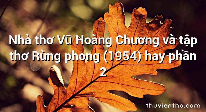 Nhà thơ Vũ Hoàng Chương và tập thơ Rừng phong (1954) hay phần 2