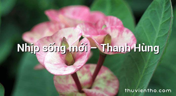 Nhịp sống mới – Thanh Hùng