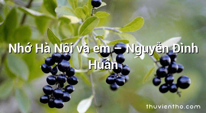 Nhớ Hà Nội và em – Nguyễn Đình Huân