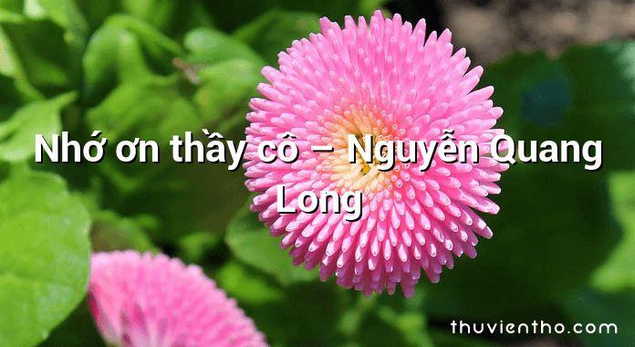 Nhớ ơn thầy cô – Nguyễn Quang Long