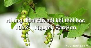 Những điều cần nói khi thôi học 1963  –  Nguyễn Bắc Sơn
