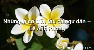Những lá cờ trên tàu cá ngư dân  –  Lê Anh Phong