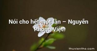 Nói cho hết một lần  –  Nguyễn Phong Việt