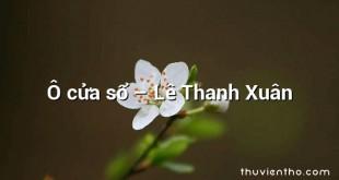 Ô cửa sổ  –  Lê Thanh Xuân