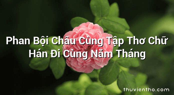 Phan Bội Châu Cùng Tập Thơ Chữ Hán Đi Cùng Năm Tháng