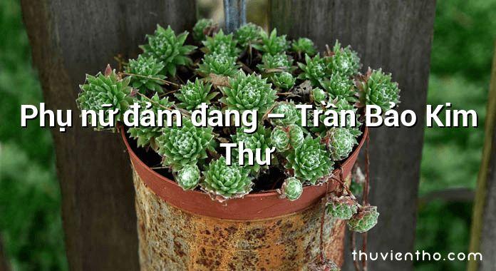 Phụ nữ đảm đang – Trần Bảo Kim Thư