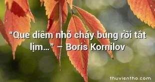 """""""Que diêm nhỏ cháy bùng rồi tắt lịm…""""  –  Boris Kornilov"""