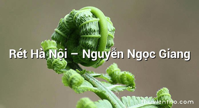 Rét Hà Nội – Nguyễn Ngọc Giang