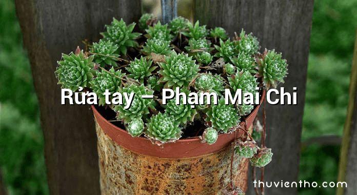 Rửa tay – Phạm Mai Chi