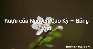 Rượu của Nguyễn Cao Kỳ  –  Bằng Việt