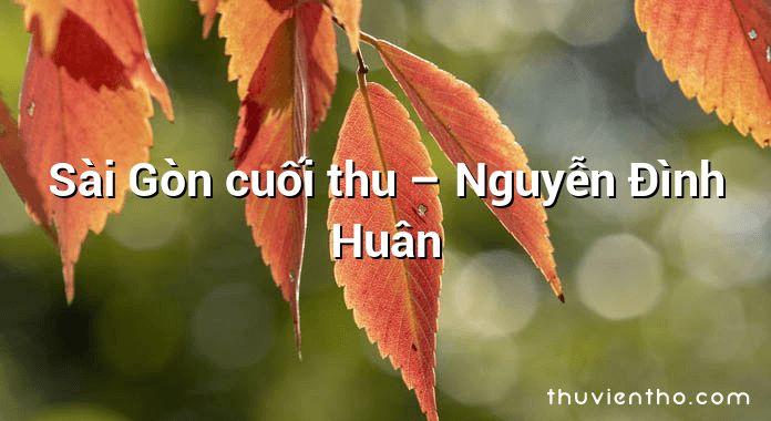 Sài Gòn cuối thu – Nguyễn Đình Huân