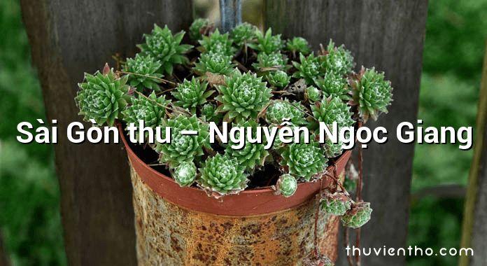 Sài Gòn thu – Nguyễn Ngọc Giang