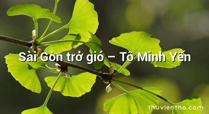 Sài Gòn trở gió – Tô Minh Yến