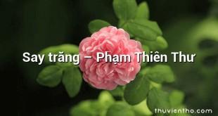 Say trăng – Phạm Thiên Thư