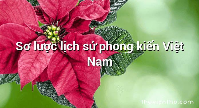 Sơ lược lịch sử phong kiến Việt Nam