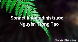 Sonnet không định trước  –  Nguyễn Trọng Tạo