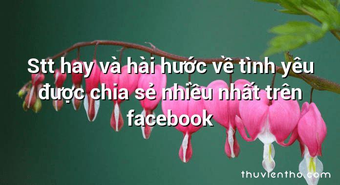 Stt hay và hài hước về tình yêu được chia sẻ nhiều nhất trên facebook