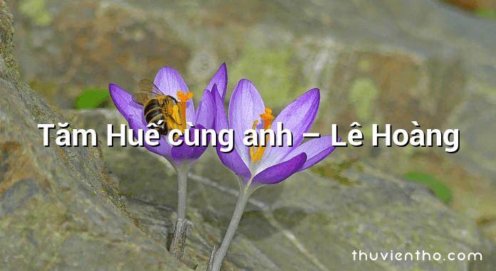 Tăm Huế cùng anh – Lê Hoàng