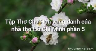 Tập Thơ Chữ Hán vang danh của nhà thơ Hồ Chí Minh phần 5