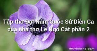 Tập thơ Đại Nam Quốc Sử Diễn Ca của nhà thơ Lê Ngô Cát phần 2
