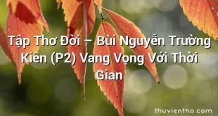 Tập Thơ Đời – Bùi Nguyễn Trường Kiên (P2) Vang Vọng Với Thời Gian