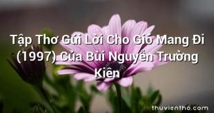 Tập Thơ Gửi Lời Cho Gió Mang Đi (1997) Của Bùi Nguyễn Trường Kiên