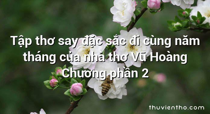 Tập thơ say đặc sắc đi cùng năm tháng của nhà thơ Vũ Hoàng Chương phần 2