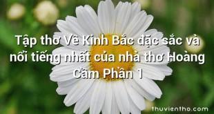 Tập thơ Về Kinh Bắc đặc sắc và nổi tiếng nhất của nhà thơ Hoàng Cầm Phần 1